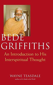 Bede Griffiths (An Introduction to His Spiritual Thought) by Brother Wayne Teasdale, 9781681629889