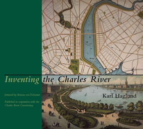 Inventing the Charles River by Karl Haglund, 9780262083072