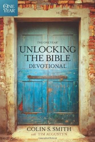 The One Year Unlocking the Bible Devotional by Colin S. Smith, Tim Augustyn, 9781414369358