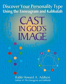 Cast in God's Image (Discover Your Personality Type Using the Enneagram and Kabbalah) by Rabbi Howard A. Addison, 9781580231244