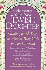 Celebrating Your New Jewish Daughter (Creating Jewish Ways to Welcome Baby Girls into the Covenant) by Debra Nussbaum Cohen, Rabbi Sandy Eisenberg Sasso, 9781683360063