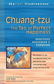 Chuang-tzu (The Tao of Perfect Happiness-Selections Annotated & Explained) by PhD Kohn, Livia, 9781594732966