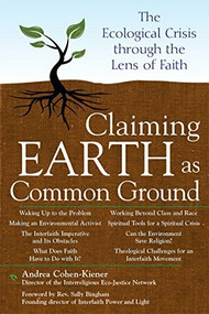Claiming Earth as Common Ground (The Ecological Crises through the Lens of Faith) by Andrea Cohen-Kiener, Rev. Sally Bingham, 9781683360100