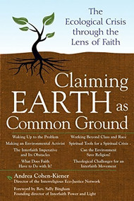 Claiming Earth as Common Ground (The Ecological Crises through the Lens of Faith) - 9781594732614 by Andrea Cohen-Kiener, Rev. Sally Bingham, 9781594732614