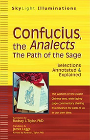 Confucius, the Analects (The Path of the Sage-Selections Annotated & Explained) by PhD Taylor, Rodney L., James Legge, 9781594733062