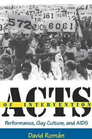 Acts of Intervention (Performance, Gay Culture, and AIDS) by David Roman, 9780253211682