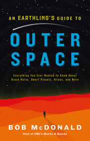 An Earthling's Guide to Outer Space (Everything You Ever Wanted to Know About Black Holes, Dwarf Planets, Aliens, and More) by Bob McDonald, 9781982106850