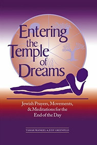 Entering the Temple of Dreams (Jewish Prayers, Movements, and Meditations for the End of the Day) by PhD Frankiel, Tamar, Judy Greenfield, 9781580230797