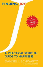 Finding Joy (A Practical Spiritual Guide to Happiness) by Dannel I. Schwartz, Mark Hass, 9781683360605