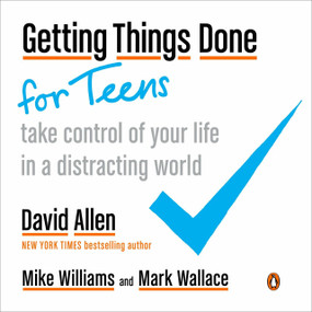 Getting Things Done for Teens (Take Control of Your Life in a Distracting World) by David Allen, Mike Williams, Mark Wallace, 9780143131939