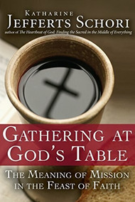 Gathering at God's Table (The Meaning of Mission in the Feast of the Faith) by Katherine Jefferts Schori, 9781683360728