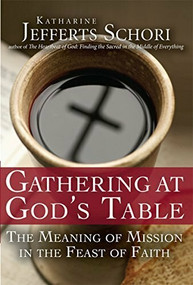 Gathering at God's Table (The Meaning of Mission in the Feast of the Faith) - 9781594733161 by Katherine Jefferts Schori, 9781594733161