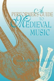 A Performer's Guide to Medieval Music by Ross W. Duffin, 9780253215338