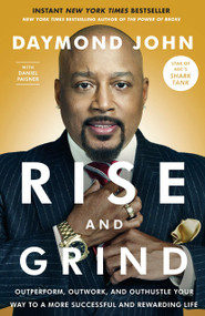 Rise and Grind (Outperform, Outwork, and Outhustle Your Way to a More Successful and Rewarding Life) - 9780804189972 by Daymond John, Daniel Paisner, 9780804189972