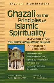 Ghazali on the Principles of Islamic Sprituality (Selections from The Forty Foundations of Religion-Annotated & Explained) - 9781594732843 by PhD Spavack, Aaron, M. Fethullah Gülen, 9781594732843