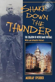 Shake Down the Thunder (The Creation of Notre Dame Football With an updated preface) by Murray A. Sperber, 9780253215680