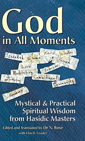 God in All Moments (Mystical & Practical Spiritual Wisdom from Hasidic Masters) by Or N. Rose, Ebn Leader, 9781683360810