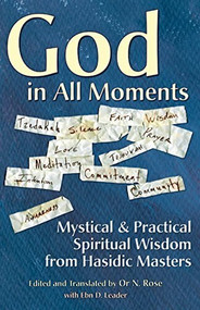 God in All Moments (Mystical & Practical Spiritual Wisdom from Hasidic Masters) - 9781580231862 by Or N. Rose, Ebn Leader, 9781580231862
