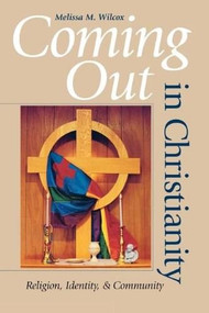 Coming Out in Christianity (Religion, Identity, and Community) by Melissa M. Wilcox, 9780253216199