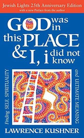 God Was in This Place & I, I Did Not Know-25th Anniversary Ed (Finding Self, Spirituality and Ultimate Meaning) by Rabbi Lawrence Kushner, 9781683360902