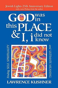 God Was in This Place & I, I Did Not Know-25th Anniversary Ed (Finding Self, Spirituality and Ultimate Meaning) - 9781580238519 by Rabbi Lawrence Kushner, 9781580238519