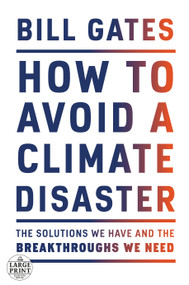 How to Avoid a Climate Disaster (The Solutions We Have and the Breakthroughs We Need) by Bill Gates, 9780593215777