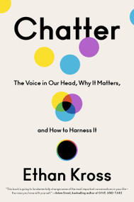 Chatter (The Voice in Our Head, Why It Matters, and How to Harness It) by Ethan Kross, 9780525575238