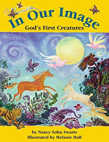 In Our Image (God's First Creatures) - 9781683366522 by Nancy Sohn Swartz, Melanie Hall, 9781683366522