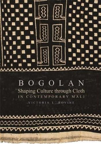 Bogolan (Shaping Culture through Cloth in Contemporary Mali) by Victoria L. Rovine, 9780253220295