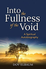 Into the Fullness of the Void (A Spiritual Autobiography) by Dov Elbaum, 9781580237154