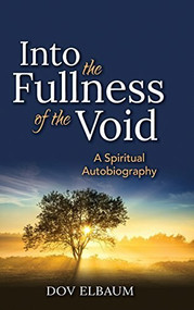 Into the Fullness of the Void (A Spiritual Autobiography) - 9781683361312 by Dov Elbaum, 9781683361312