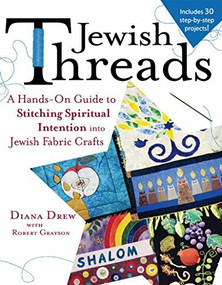 Jewish Threads (A Hands-On Guide to Stitching Spiritual Intention into Jewish Fabric Crafts) by Diana Drew, Robert Grayson, 9781683361534