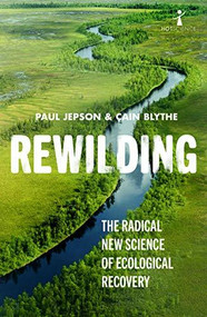 Rewilding (The radical new science of ecological recovery) by Paul Jepson, Cain Blythe, 9781785786273