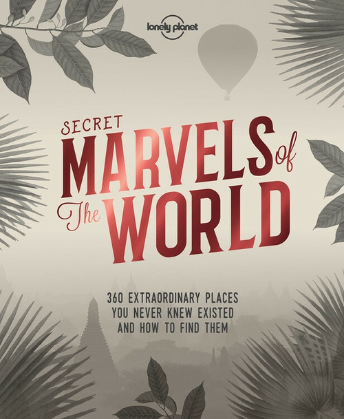 Secret Marvels of the World (360 extraordinary places you never knew existed and where to find them) (Miniature Edition) by Lonely Planet, Lonely Planet, 9781786578655