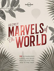 Secret Marvels of the World (360 extraordinary places you never knew existed and where to find them) by Lonely Planet, Lonely Planet, 9781786578655