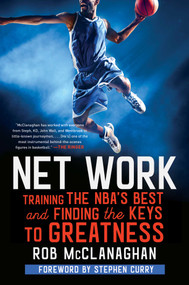 Net Work (Training the NBA's Best and Finding the Keys to Greatness) by Rob McClanaghan, Stephen Curry, 9781982114794