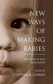 New Ways of Making Babies (The Case of Egg Donation) by Cynthia B. Cohen, 9780253330581