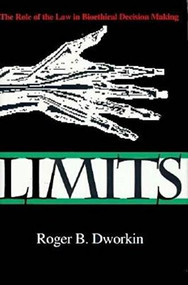 Limits (The Role of the Law in Bioethical Decision Making) by Roger B. Dworkin, 9780253330758