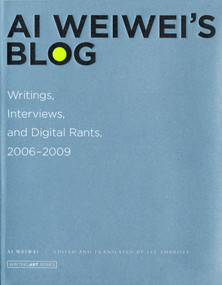Ai Weiwei's Blog (Writings, Interviews, and Digital Rants, 2006-2009) by Ai Weiwei, Lee Ambrozy, 9780262015219