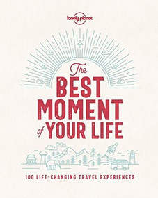 The Best Moment Of Your Life by Lonely Planet, Lonely Planet, 9781787013575