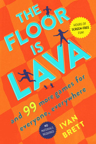 The Floor Is Lava (And 99 More Games for Everyone, Everywhere) by Ivan Brett, 9781982116187