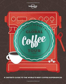 Lonely Planet's Global Coffee Tour by Lonely Planet Food, Lonely Planet Food, 9781787013599