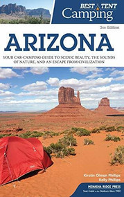 Best Tent Camping: Arizona (Your Car-Camping Guide to Scenic Beauty, the Sounds of Nature, and an Escape from Civilization) - 9781634042925 by Kirstin Olmon Phillips, Kelly Phillips, 9781634042925