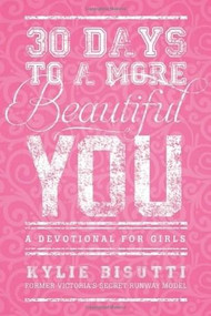 30 Days to a More Beautiful You (A Devotional for Girls) (Miniature Edition) by Kylie Bisutti, 9781414397191