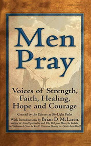 Men Pray (Voices of Strength, Faith, Healing, Hope and Courage) by Marcus Aurelius, Daniel Berrigan, Nachman of Breslov, Rebbe, Walter Bruggemann, Bernard of Clairvaux, Saint Francis of Assisi, Robert Frost, George Herbert, Gerard Manley Hopkins, St. Ignatius Loyola, Father Thomas Keating, Thomas a Kempis, Chief Y.., 9781683361947