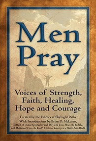 Men Pray (Voices of Strength, Faith, Healing, Hope and Courage) - 9781594733956 by Marcus Aurelius, Daniel Berrigan, Nachman of Breslov, Rebbe, Walter Bruggemann, Bernard of Clairvaux, Saint Francis of Assisi, Robert Frost, George Herbert, Gerard Manley Hopkins, St. Ignatius Loyola, Father Thomas Keating, Thomas a Kempis, Chief Y.., 9781594733956