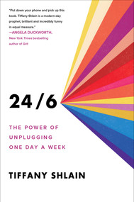 24/6 (The Power of Unplugging One Day a Week) by Tiffany Shlain, 9781982116866