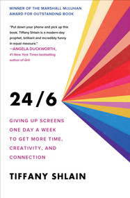 24/6 (Giving up Screens One Day a Week to Get More Time, Creativity, and Connection) by Tiffany Shlain, 9781982116873