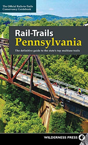 Rail-Trails Pennsylvania (The definitive guide to the state's top multiuse trails) - 9781643590561 by Rails-to-Trails Conservancy, 9781643590561