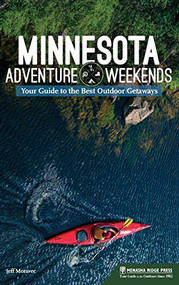Minnesota Adventure Weekends (Your Guide to the Best Outdoor Getaways) - 9781634043007 by Jeff Moravec, 9781634043007